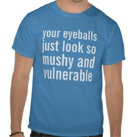 your eyeballs tshirt