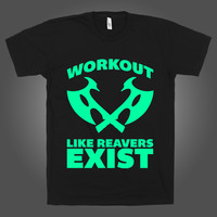 I Work Out Like Reavers Exist on a Black T Shirt
