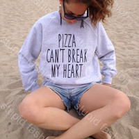 Pizza Can't Break My Heart Grey sweatshirt UNISEX sizing women sweaters sweatshirts for women funny gifts jumpers for women