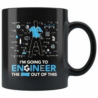 Engineering Mug Im Going To Engineer The S*** Out of This 11oz Black Coffee Mugs