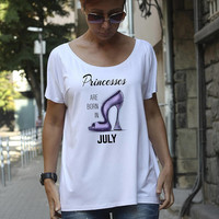 Princesses are born in July, Birthday Shirt, Funny T Shirt, Shoes, Princess, Born in July, Women T-shirt, Loose Tshirt, Tee, Cute Shirt