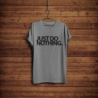 Just do nothing T shirt women fashion tumblr top trendy cute instagram popular