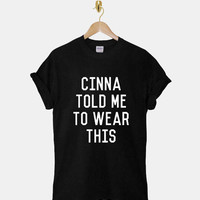 Cinna Told Me To Wear This DTG ScreenPrint 100% pre-shrunk cotton for t shirt mens and t shirt woman at kahitna