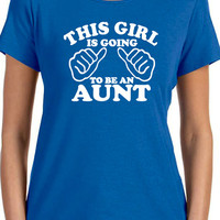 Aunt T-shirt This Girl is going to be an Aunt Womens T Shirt Gift for Auntie Tshirt aunt to be Shirt Baby Newborn Pregnancy shirt