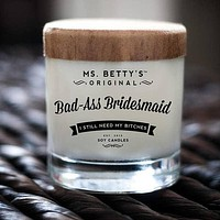 "Candles- Mrs. Betty""s Bas @ss Bridesmaids- I need my bitches"