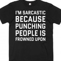 I'm Sarcastic Because Punching People Is Frowned Upon T-shirt (wht ...