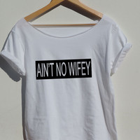 Ain't No Wifey shirt womens Off the shoulfer  Tumblr tshirt  Mean girl shirt Aint no wife top Hipster style