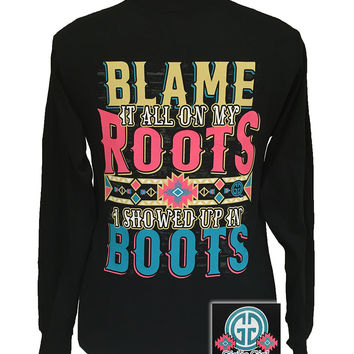 SALE Girlie Girl Originals Blame It On My Roots Wearin Boots Long sleeve T Shirt