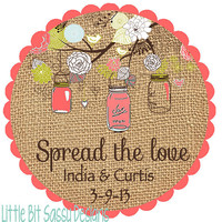 Spread the Love Wedding Favor Round Labels - Mason Jar Burlap Stickers Personalized Bridal Shower Favors