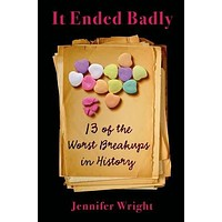 """It Ended Badly: Thirteen of the Worst Breakups In History by Jennifer Wright - Plus Free """"Read Feminist Books"""" Pen"""
