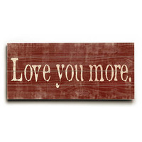 Love You More by Artist Misty Diller Wood Sign