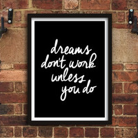 'Dreams Don't Work Unless You Do' Typograhy Print