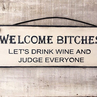 Funny Gift. Welcome Bitches. Girlfriend Gift. Kitchen Sign. Funny Sign. Funny Gift for Her.