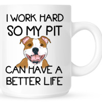 I work hard so my Pit can have a better life - mug