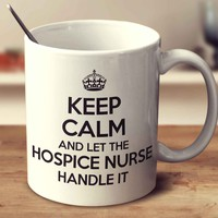 Keep Calm And Let The Hospice Nurse Handle It