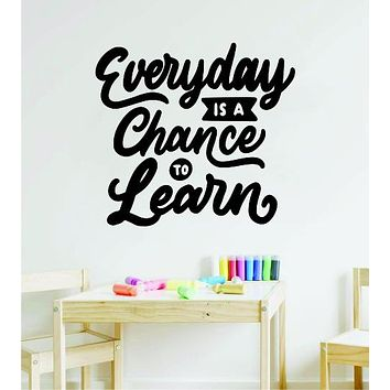 Every Day Is A Chance To Learn Wall Decal Sticker Vinyl Decor Art Home Bedroom School Classroom Nursery Baby Boy Girl Inspirational