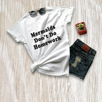 Mermaid shirt girls womens mermaid shirt gift for her funny mermaid tee mermaid t shirt mermaids don't do homework size XS S M L