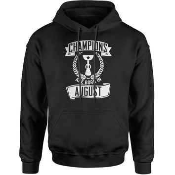 Champions Are Born In August  Adult Hoodie Sweatshirt