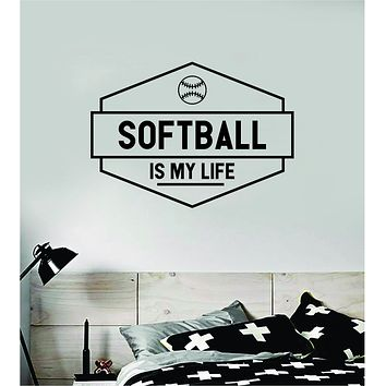 Softball Is My Life V3 Wall Decal Sticker Vinyl Art Bedroom Room Home Decor Quote Ball Kids Teen Baby Boy Girl Nursery School Fitness Inspirational Baseball