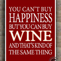 Wine Inspirational Quotes Poster, Can't buy Happiness, Kind Of Same Thing, typography, wall art, home decor, wall decor, 8x10, 11x14, 16x20