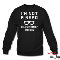 Not a nerd just smarter than you crewneck sweatshirt