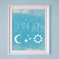 We All Shine On Like The Moon and the Stars and the Sun John Lennon Quote Song 8x10 11x14 16x20