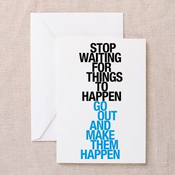 Stop Waiting For Things Greeting Card