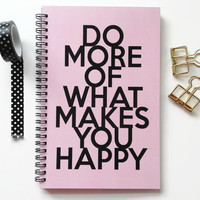 Writing journal, spiral notebook, sketchbook, diary, bullet journal, black pink, blank lined or grid paper - Do more of what makes you happy
