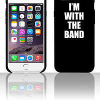i'm with the band 5 5s 6 6plus phone cases