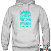 God Made Us Best Friends Because... Hoodie