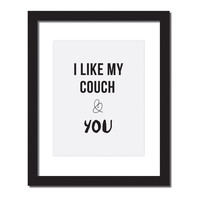 Inspirational quote print 'I like my couch & You'
