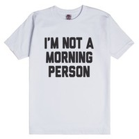 I'm Not A Morning Person-Unisex White T-Shirt