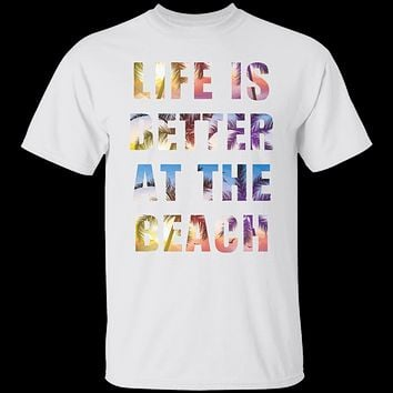 Life is better at the beach T-Shirt and Hoodie