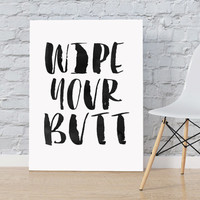 "Nursery print ""Wipe Your Butt"" Nursery Art Wall ArtWork Gift Idea Baby Poster Gift For Baby Nursery quote Inspirational poster Baby Poster"