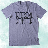 Professional Cat Petter Shirt Funny Kitten Lover Crazy Cat Lady Clothing Tumblr T-shirt