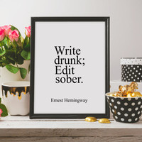 """Typography quote Ernest Hemingway quote Wall ArtWork Digital Art Print Funny art Inspirational poster Funny print """"Write Drunk;Edit Sober."""""""
