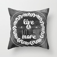 Live a Little More Throw Pillow by Jeans and Tees and Travel and Cakes