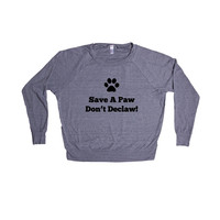 Save A Paw Don't Declaw Rescue Cat Cats Dog Dogs Rescuing Pound Protect Pet Pets Animals Animal Lover SGAL6 Women's Raglan Longsleeve Shirt