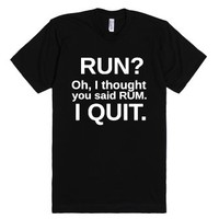 Run? Oh, I thought you said Rum-Unisex Black T-Shirt
