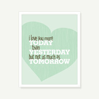 Typography Quote Print - Anniversary Gift, Nursery Decor, Kids Wall Art: Love You More Today Than Yesterday Not As Much As Tomorrow - 11x14