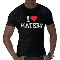 I Love Haters Tee Shirt from Zazzle.com
