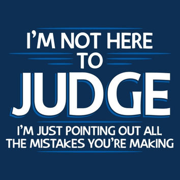 Im Not Here To Judge Just Pointing Out Mistakes Tshirt. Great Printed Tshirt For Ladies Mens Style All Sizes Colors Great For Xmas.