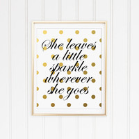 She Leaves A Little Sparkle Wherever She Goes Print. Faux Gold Foil. Polka Dots. Nursery Wall Art. Modern Home Decor. Chic Print. Typography