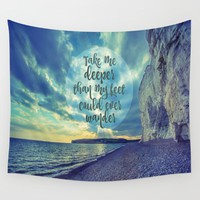 Take Me Deeper than My Feet Could Ever Wander Wall Tapestry by Quote Life Shop