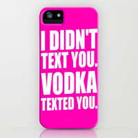 Vodka Texted You. iPhone & iPod Case by LookHUMAN