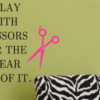 Salon Vinyl Wall Decal- I Play With Scissors For The Shear Fun Of It- Beauty Salon Vinyl Wall Decal
