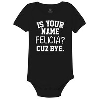 Is Your Name Felicia? Cuz Bye Baby Onesuits