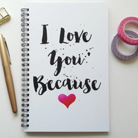 Writing journal, spiral notebook, bullet journal, cute notebook, diary, sketchbook, blank lined grid paper - I love you because