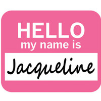 Jacqueline Hello My Name Is Mouse Pad