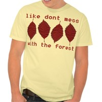 dont mess with the forest t-shirts